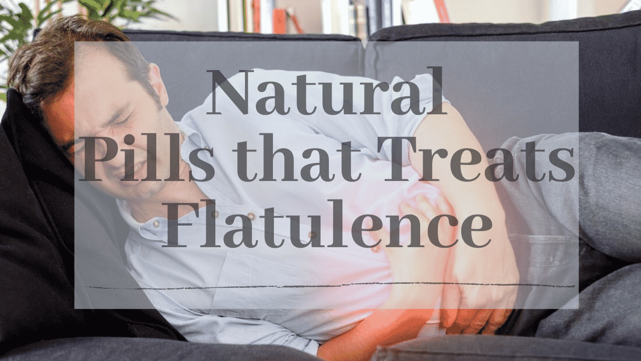 Natural Pills that Treats Flatulence